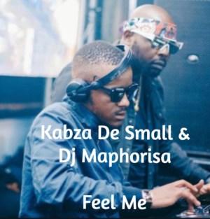Kabza De Small X Dj Maphorisa - Feel Me